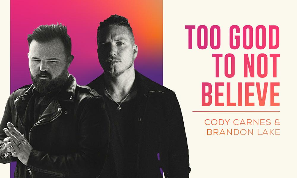 Cody Carnes & Brandon Lake Too Good to Not Believe