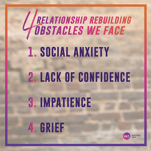 4 Relationship Rebuilding Obstacles We Face 1.        Social anxiety 2.        Lack of confidence 3.        Impatience 4.        Grief