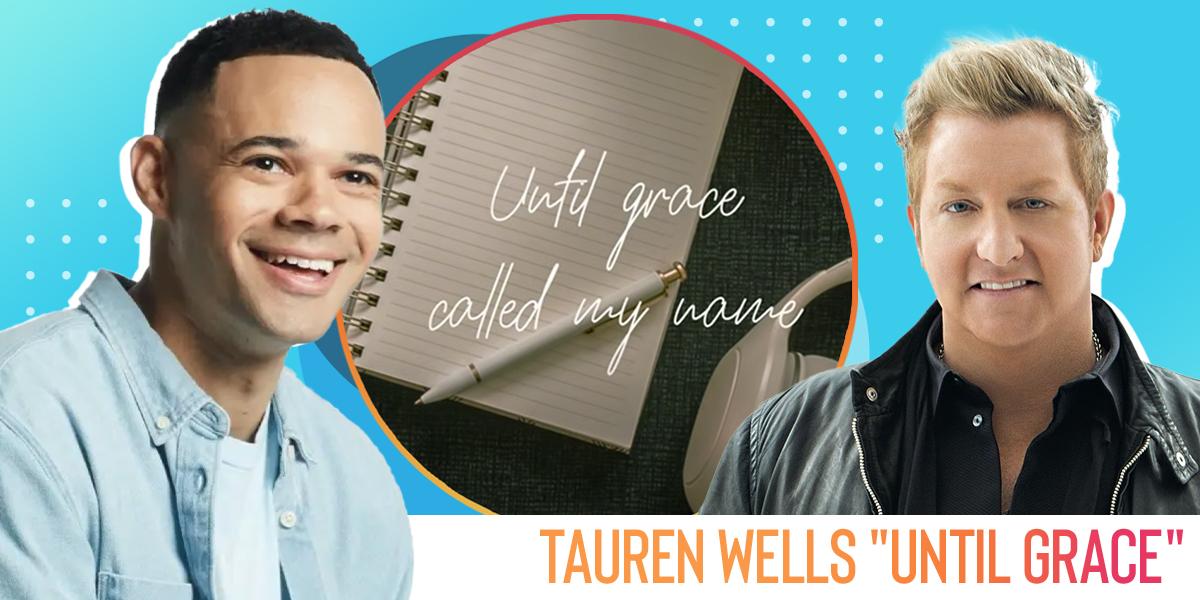 """Tauren Wells """"Until Grace"""""""