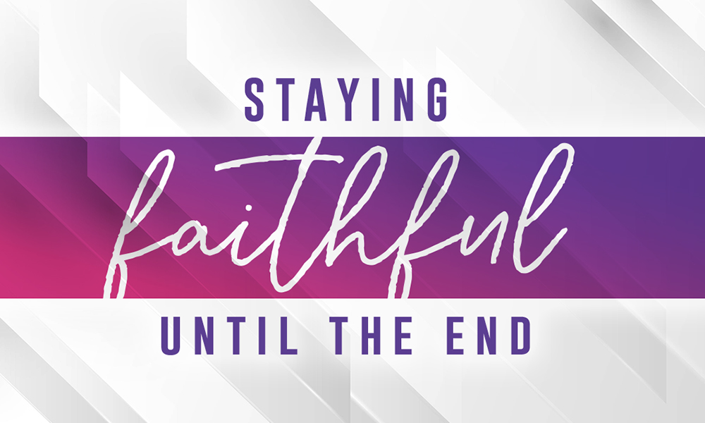 Staying Faithful Until the End