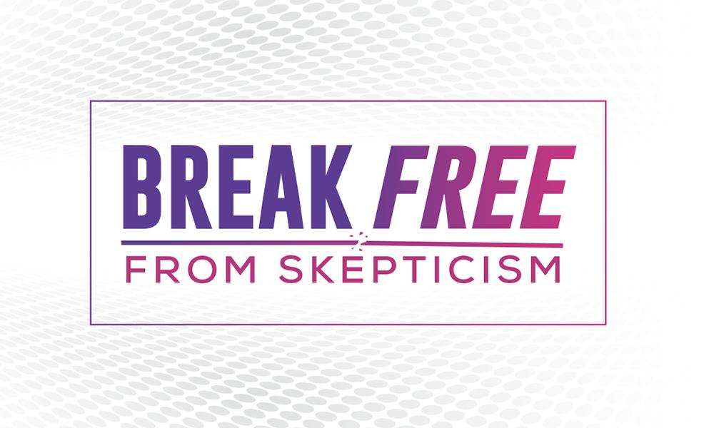 Break Free From Skepticism