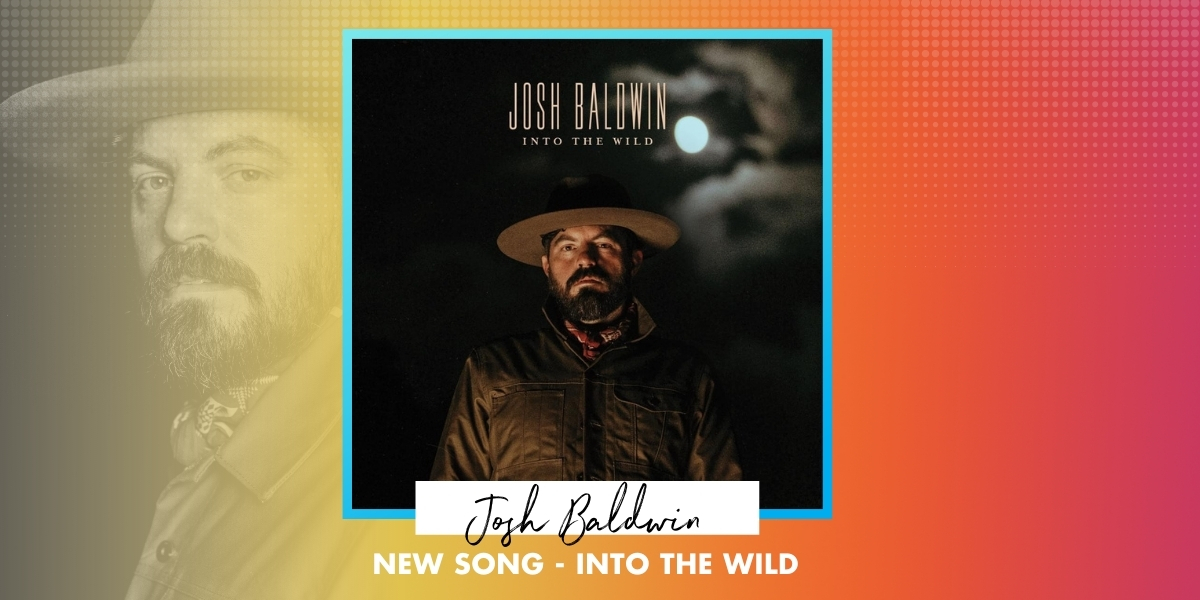 "Josh Baldwin ""Into The Wild"""