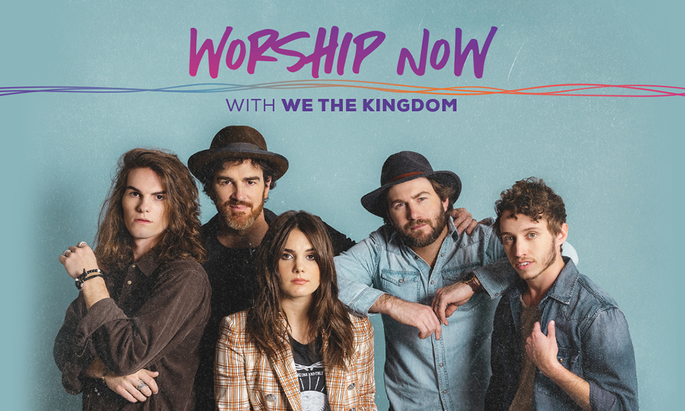 Worship Wednesday & Worship Now With We The Kingdom