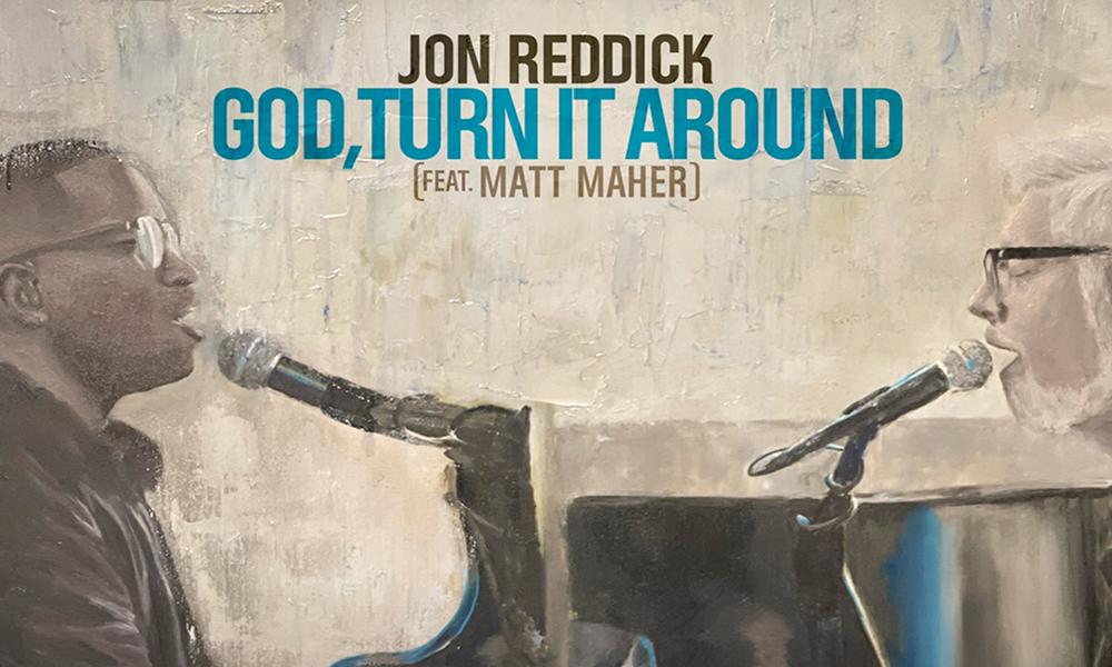 """God Turn It Around"" by Jon Reddick feat. Matt Maher"