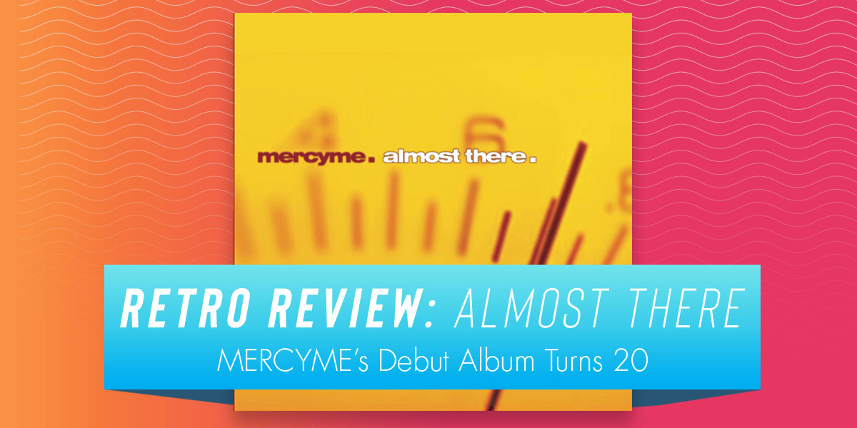 MercyMe Almost There Retro Review
