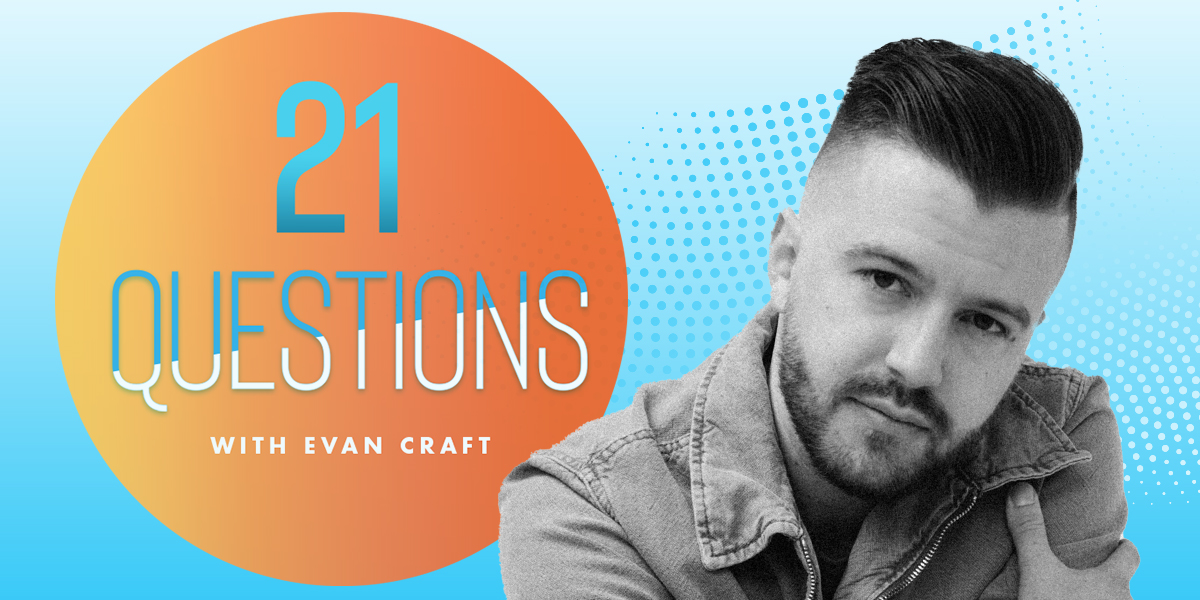21 Questions with Evan Craft