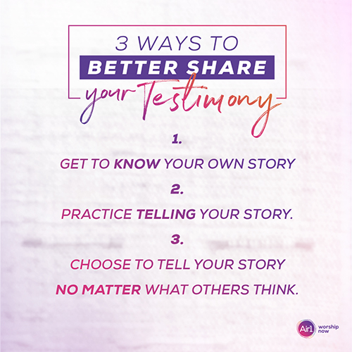 3 Ways to Better Share Your Testimony 1.        Get to know your own story  2.        Practice telling your story. 3.        Choose to tell your story no matter what others think.