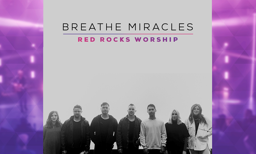 Breathe Miracles by Red Rocks Worship