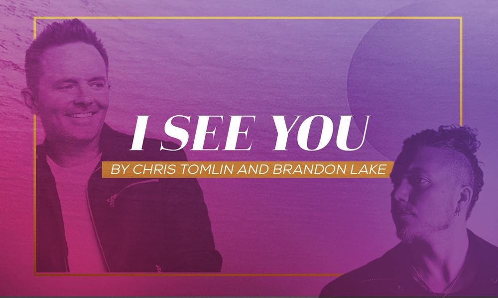"""Chris Tomlin and Brandon Lake """"I See You"""""""
