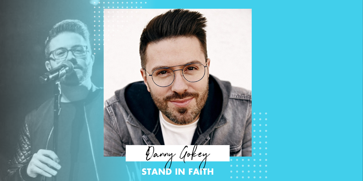 STAND IN FAITH BY DANNY GOKEY