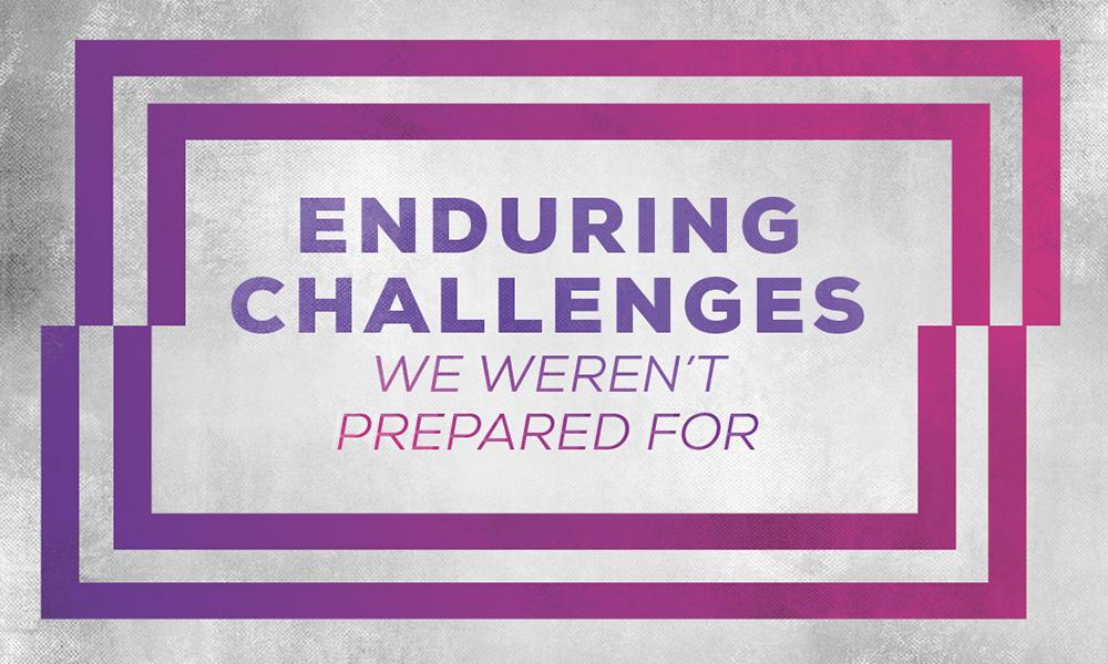 Enduring Challenges We Weren't Prepared For