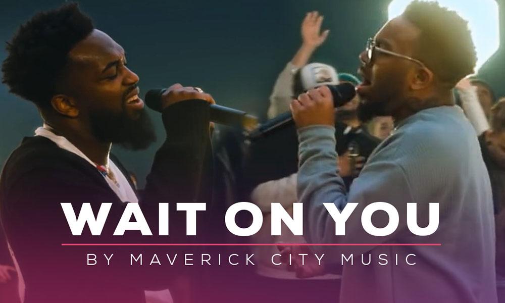 """""""Wait on You"""" by Maverick City Music"""