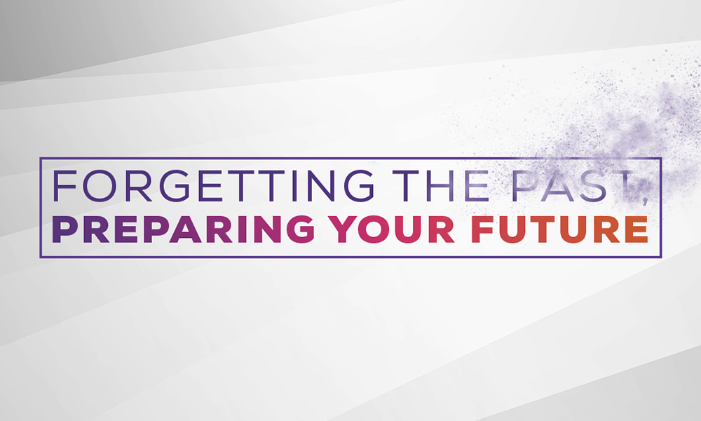 Forgetting the Past, Preparing Your Future