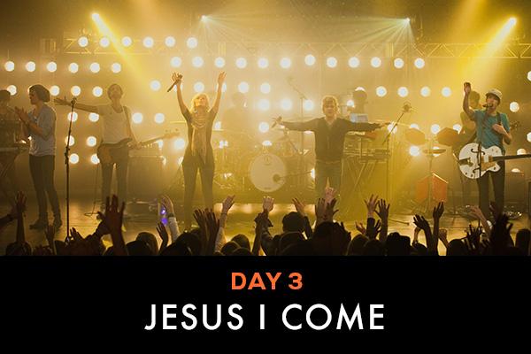 Day 3 || Jesus I Come