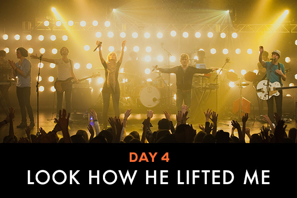 Day 4 || Look How He Lifted Me