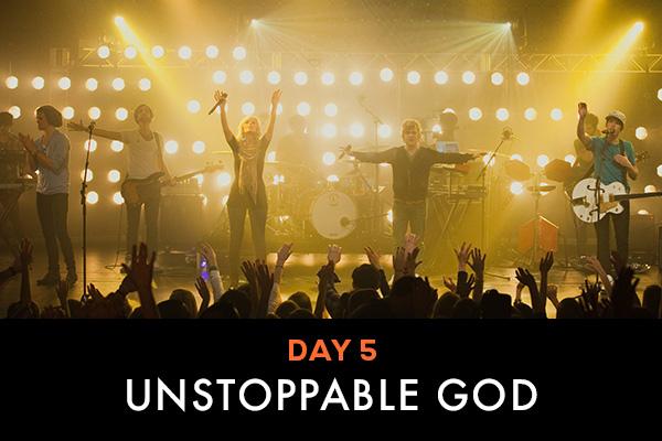 Day 5 || Unstoppable God