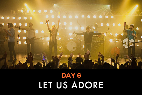 Day 6 || Let Us Adore