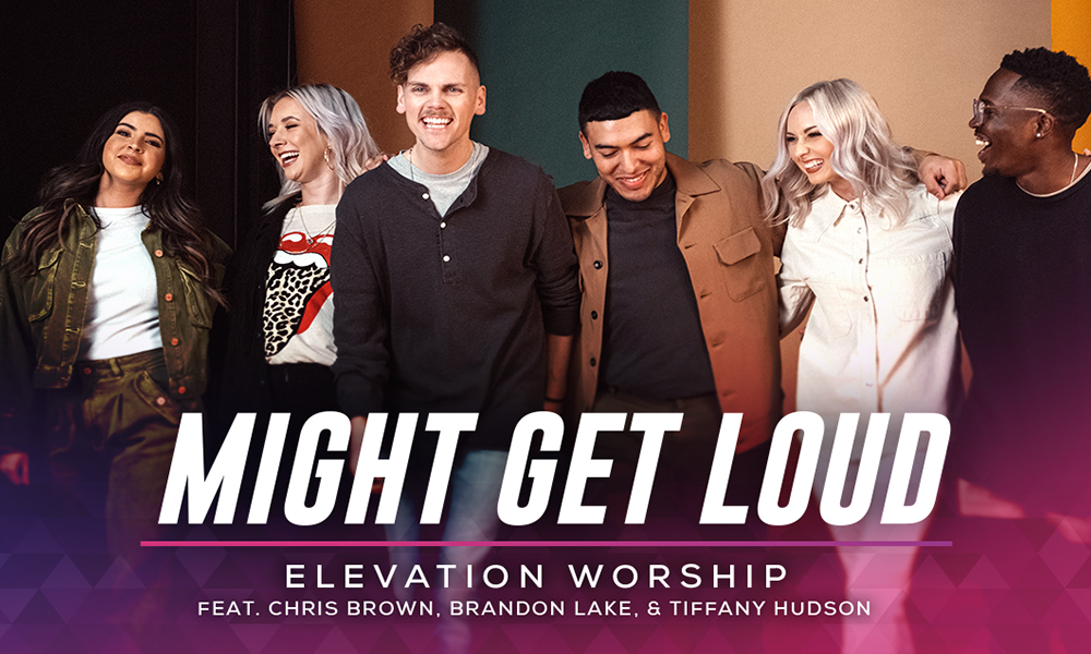 """Might Get Loud"" by Elevation Worship (feat. Chris Brown, Brandon Lake, & Tiffany Hudson)"