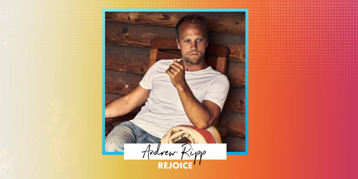 "Andrew Ripp ""Rejoice"""