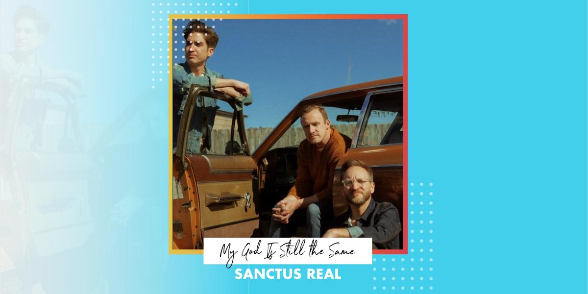 "Sanctus Real ""My God Is Still The Same"""