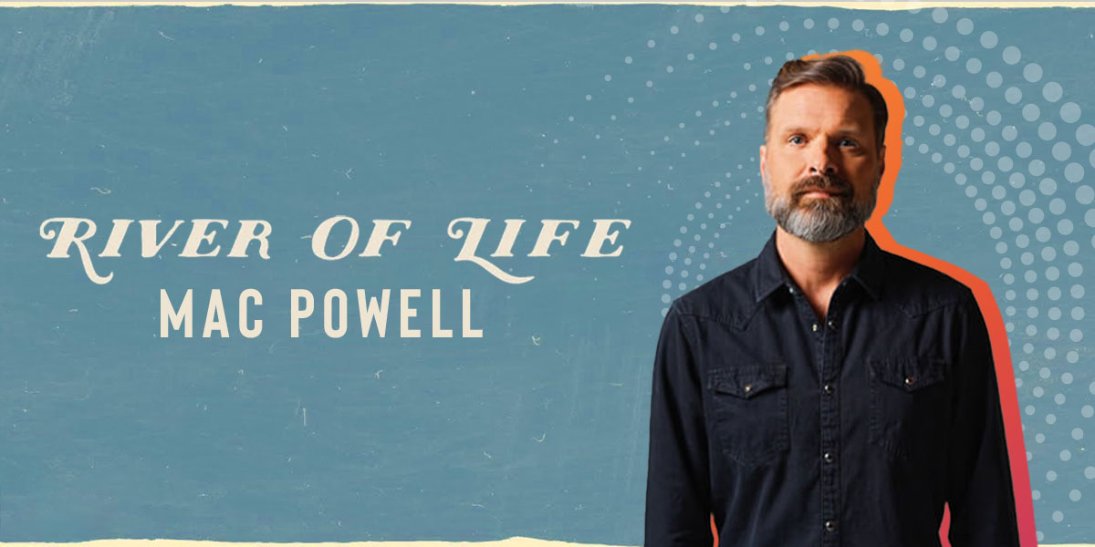 """""""River of Life"""" by Mac Powell"""