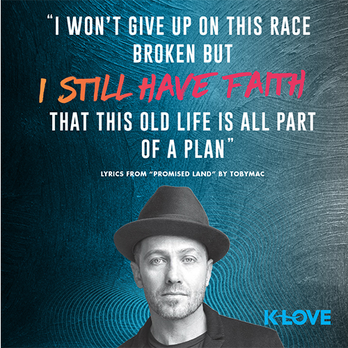 """""""I won't give up on this race Broken but I still have faith That this old life is all part of a plan"""" Lyrics from """"Promised Land"""" by TobyMac"""