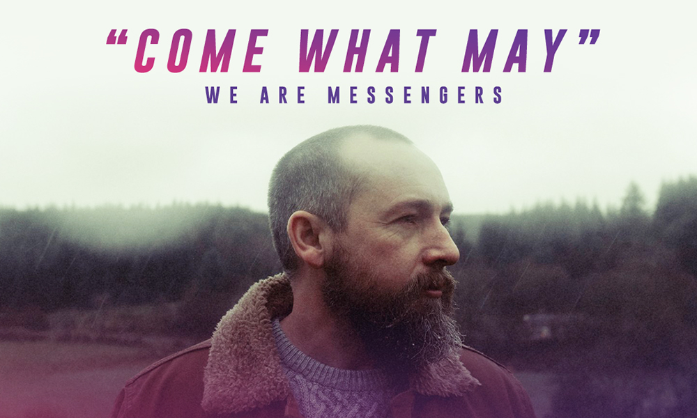 """We Are Messengers """"Come What May"""""""
