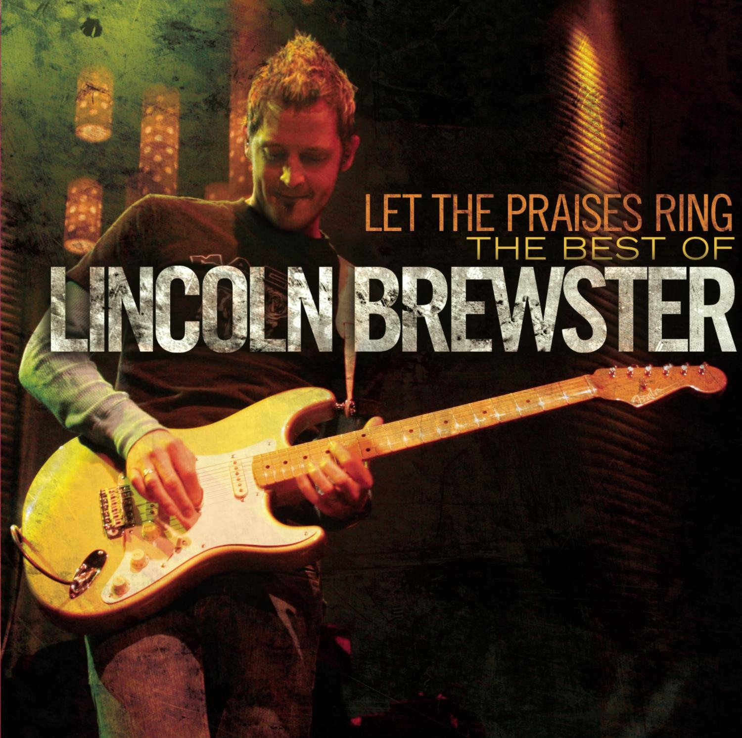 Let The Praises Ring - Best Of Lincoln Brewster