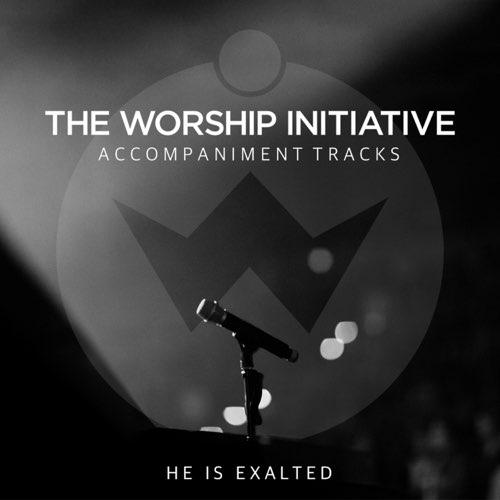 He Is Exalted (The Worship Initiative Accompaniment) - Single