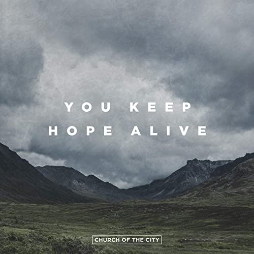 You Keep Hope Alive - Church of the City