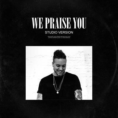 We Praise You (Studio Version) - Single
