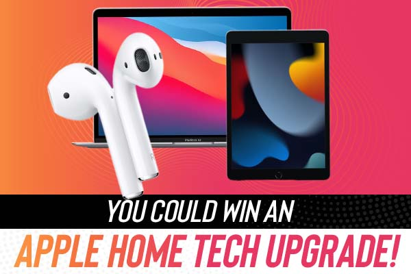 You could win an apple home tech upgrade!