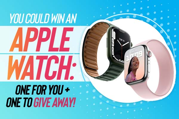 You could win an apple watch: one for you and one to give away!