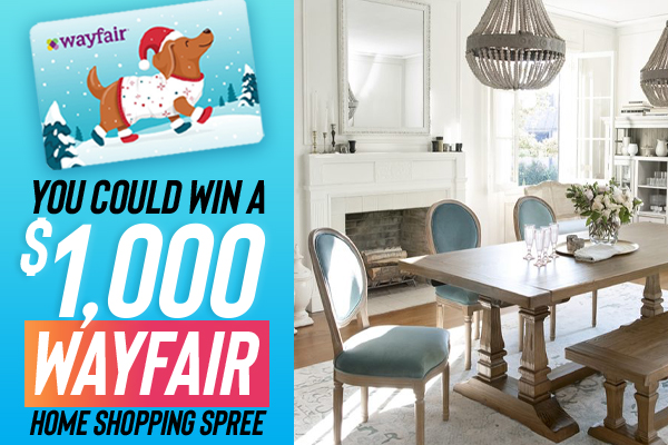 YOU COULD WIN A 1000 WAYFAIR HOME SHOPPING SPREE