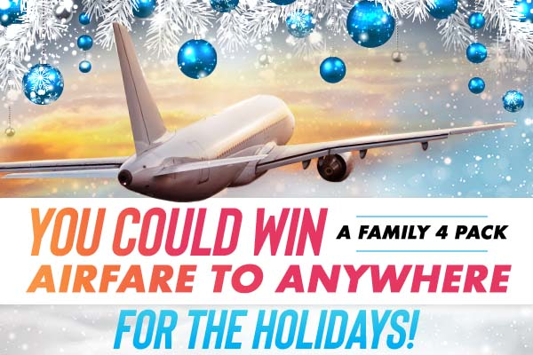 you could win a family 4 pack airfare to anywhere